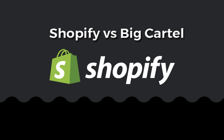 Shopify vs Big Cartel: What's the Best Online eCommerce Platform of 2018?