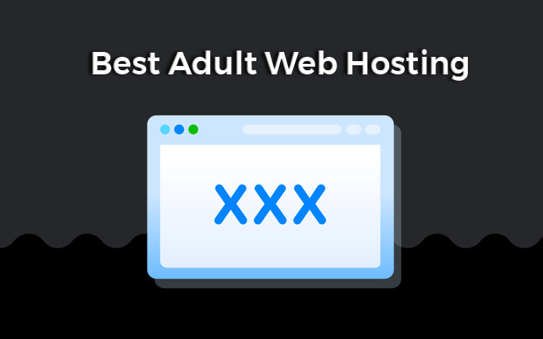 3 Best Adult Web Hosting Companies for Hosting for XXX Websites