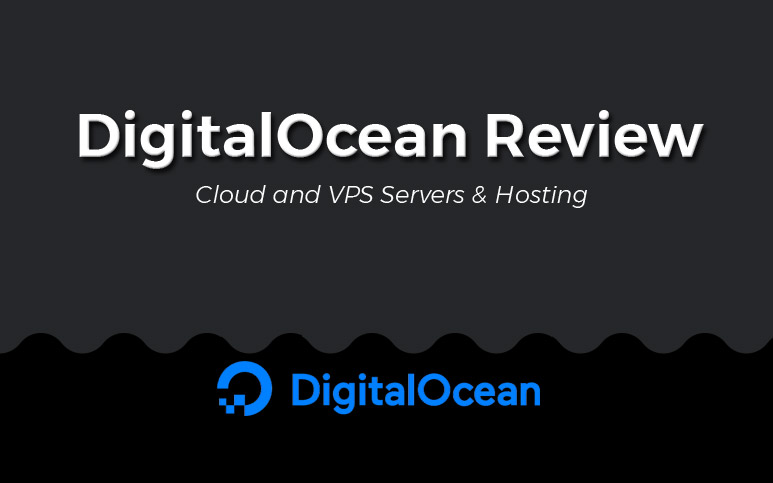 DigitalOcean Review – A Thorough Look Pricing, Performance, Speed, Setup and Security!