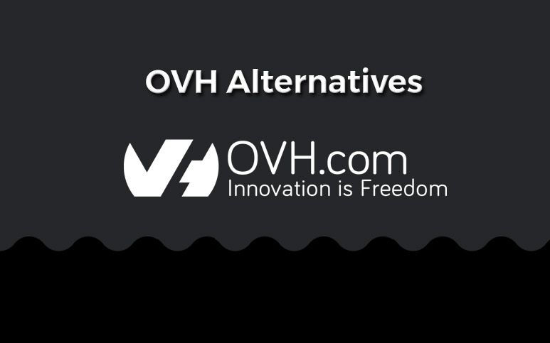 Best OVH Alternatives for Hosting Dedicated, VPS & Cloud Hosting
